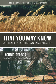 Buy My Book - That You May Know: A Primer on Christian Discipleship